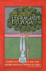 Mark Singleton et James Mallinson - Les racines du yoga.