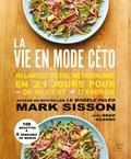 Mark Sisson - La vie en mode céto - Relancez votre métabolisme en 21 jours pour - de kilos et + d'énergie.