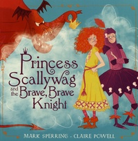 Mark Sperring et Claire Powell - Princess Scallywag and the Brave, Brave Knight.
