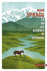Mark Spragg - Là où les rivières se séparent.