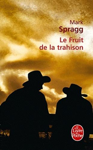 Mark Spragg - Le Fruit de la trahison.