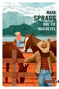 Mark Spragg - Une vie inachevée.