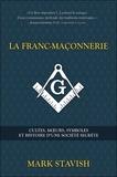 Mark Stavish - La franc-maçonnerie - Cultes, moeurs, symboles et histoire d'une société secrète.