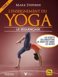 Mark Stephens - L'enseignement du yoga - Tome 2, Comment organiser le séquençage des cours.