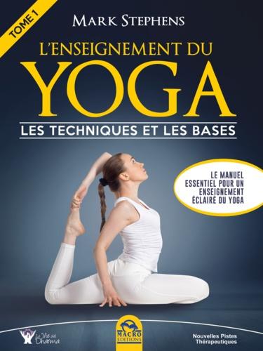 Mark Stephens - L'enseignement du yoga - Tome 1, Les techniques et les bases.