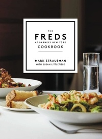 Mark Strausman et Susan Littlefield - The Freds at Barneys New York Cookbook.