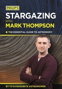 Mark Thompson - Philip's Stargazing With Mark Thompson - The Essential Guide To Astronomy By TV's Favourite Astronomer.