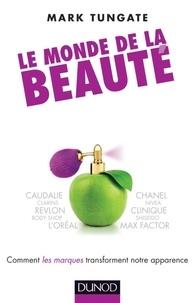 Mark Tungate - Le monde de la beauté - Comment les marques transforment notre apparence - Comment le marketing et l'industrie changent notre look.