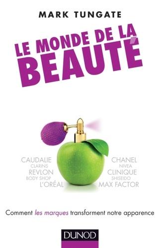 Mark Tungate - Le monde de la beauté - Comment les marques transforment notre apparence.
