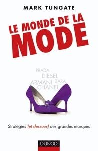 Mark Tungate - Le monde de la mode - Stratégies (et dessous) des grandes marques, d'Armani à Zara.