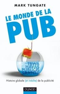 Mark Tungate - Le monde de la pub - Histoire globale (et inédite) de la publicité.