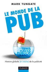 Mark Tungate - Le monde de la pub - L'histoire globale (et inédite) de la publicité.