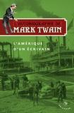 Mark Twain - L'autobiographie de Mark Twain - Volume 2 : L'amérique d'un écrivain.