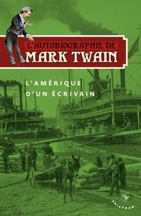 Lautobiographie de Mark Twain - Volume 2 : Lamérique dun écrivain.pdf