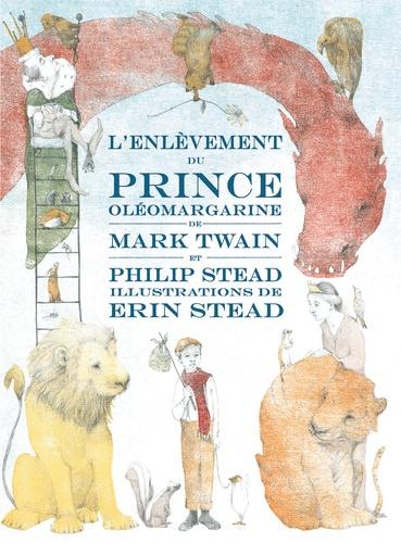 Mark Twain et Philip-C Stead - L'enlèvement du Prince Oléomargarine.