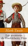 Mark Twain - Las aventuras de Huckleberry Finn.