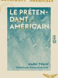 Mark Twain et François de Gaïl - Le Prétendant américain - Roman.