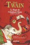 Mark Twain - Le Rapt de l'éléphant blanc - L'intégrale des nouvelles.