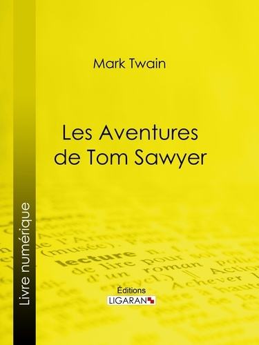 Les Aventures de Tom Sawyer - Mark Twain, Ligaran, William Little Hugues, Achille-Louis-Joseph Sirouy - Format ePub - 9782335122176 - 5,99 €