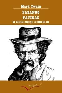 Mark Twain et Ramon Amoros - Pasando fatigas - Un hilarante viaje por la fiebre del oro.