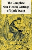 Mark Twain - The Complete Non-Fiction Writings of Mark Twain - Old Times on the Mississippi + Life on the Mississippi + Christian Science + Queen Victoria's Jubilee + My Platonic Sweetheart + Editorial Wild Oats.