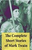 Mark Twain - The Complete Short Stories of Mark Twain - 169 Short Stories.