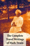 Mark Twain - The Complete Travel Writings of Mark Twain - The Innocents Abroad + Roughing It + A Tramp Abroad + Following the Equator + Some Rambling Notes of an Idle Excursion.