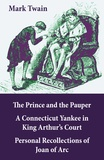 Mark Twain - The Prince and the Pauper + A Connecticut Yankee in King Arthur's Court + Personal Recollections of Joan of Arc - 3 Unabridged Classics.