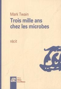 Mark Twain - Trois mille ans chez les microbes.