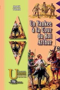 Mark Twain - Un Yankee à la cour du roi Arthur.