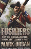 Mark Urban - Fusiliers - How the British Army Lost America but Learned to Fight.