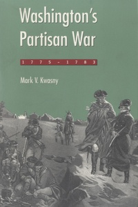 Mark V Kwasny - Washington's Partisan War, 1775-83.