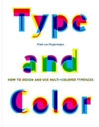 Téléchargez les livres Type and color: How to design and use multicolored typefaces  par Mark Van Wageningen