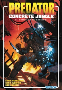 Mark Verheiden et Chris Warner - Predator : Concrete Jungle - Le comic-book original.