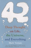 Mark Vernon - 42 : Deep Thought on Life, the Universe, and Everything.
