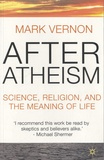 Mark Vernon - After Atheism - Science, Religion and the Meaning of Life.