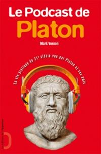 Mark Vernon - Le podcast de Platon - La vie du 21e siècle vue par Platon et ses amis.