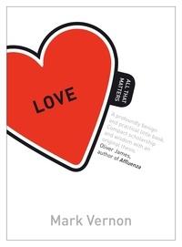 Mark Vernon - Love: All That Matters.