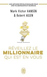 Mark Victor Hansen et Robert Allen - Réveillez le millionnaire qui est en vous - Une méthode révolutionnaire pour une vie abondante et heureuse.