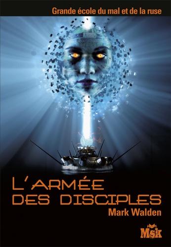 Mark Walden - Grande Ecole du mal et de la ruse Tome 4 : L'armée des disciples.