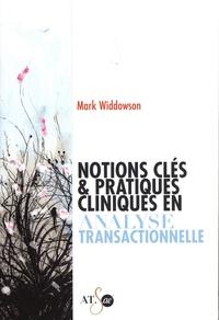 Mark Widdowson - Notions clés & pratiques cliniques en analyse transactionnelle.