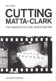 Mark Wigley - Cutting Matta-Clark - The anarchitecture project.