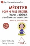 Mark Williams et Danny Penman - Méditer pour ne plus stresser (sans CD) - Trouver la sérénité, une méthode pour se sentir bien.