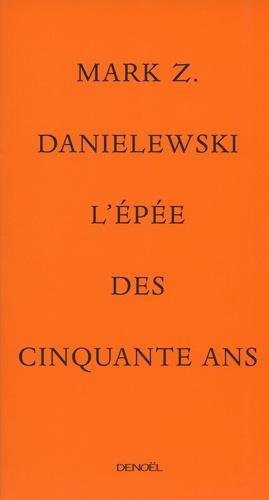 Mark Z. Danielewski - L'épée des cinquante ans.