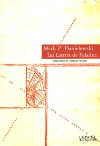 Mark Z. Danielewski - Les lettres de Pelafina.