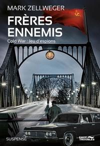Mark Zellweger - Frères ennemis - Cold War, jeux d'espions.