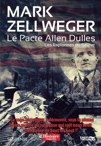 Mark Zellweger - Les espionnes du Salève Tome 3 : Le pacte Allen Dulles.
