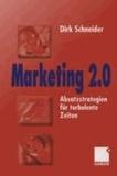 Marketing 2.0 - Absatzstrategien für turbulente Zeiten.