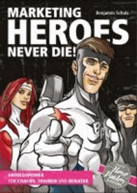 Marketing-Heroes never die! - Erfolgspower für Coachs, Trainer und Berater.