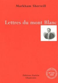 Markham Sherwill - Lettres du Mont-Blanc - Récit d'une ascension du sommet les 25, 26 et 27 août 1825 (Lettres adressées à un ami).